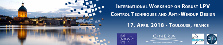The International Workshop on Robust LPV Control Techniques and Anti-Windup Design will take place in ONERA Toulouse, France, on Tuesday, 17 April 2018